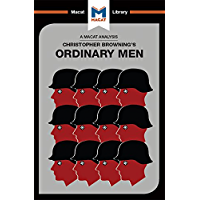 Ordinary Men: Reserve Police Battalion 101 and the Final Solution in Poland (The Macat Library)