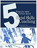 5 Things You Need to Know About Social Skills Coaching: Your Guide to Better Communication Skills in the Modern World