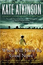 Atkinson's When Will There (When Will There Be Good News?: A Novel by Kate Atkinson (Paperback - Jan 11, 2010))