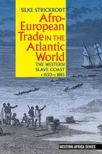 Afro-European Trade in the Atlantic World: The Western Slave Coast, c. 1550- c. 1885 (Western Africa Series)