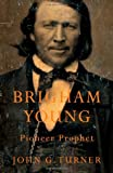 img - for Brigham Young: Pioneer Prophet [Hardcover] [2012] First Edition Ed. John G. Turner book / textbook / text book