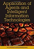 Application of Agents and Intelligent Information Technologies, Vijayan Sugumaran, 1599042657