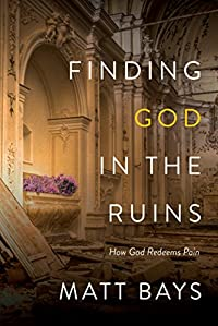 Finding God In The Ruins: How God Redeems Pain by Matt Bays ebook deal