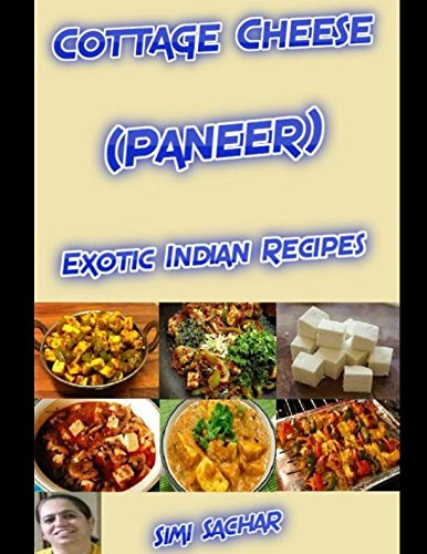 Cottage Cheese (Paneer): Exotic Indian Recipes