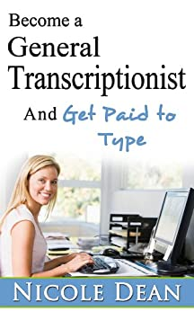Become a General Transcriptionist and Get Paid to Type by [Dean, Nicole]