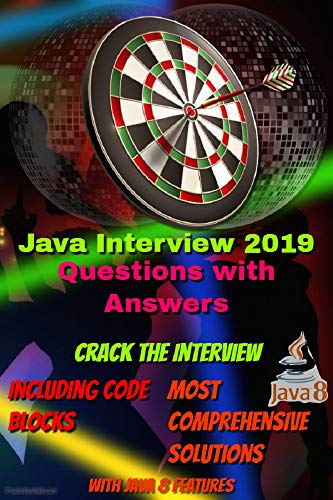 Crack Java Interview 2019   With Comprehensive Explanation and Code Samples (Java Interview Questions And Answers For Experienced)