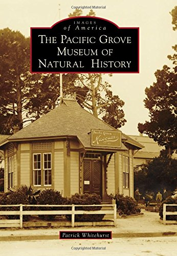 The Pacific Grove Museum of Natural History (Images of America)
