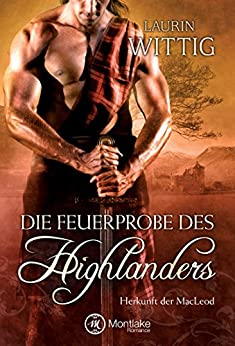 Die Feuerprobe des Highlanders (Herkunft der MacLeod 2) (German Edition) by [Wittig, Laurin]