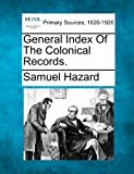 General Index of the Colonical Records, Samuel Hazard, 127711093X