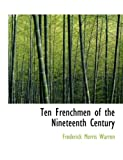 Ten Frenchmen of the Nineteenth Century, Frederick Morris Warren, 0559017693
