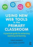 img - for Using New Web Tools in the Primary Classroom: A practical guide for enhancing teaching and learning book / textbook / text book