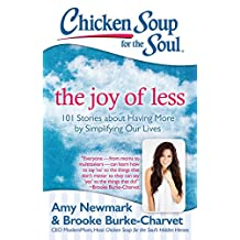 Chicken Soup for the Soul: The Joy of Less: 101 Stories about Having More by Simplifying Our Lives