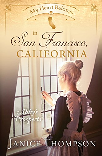 My Heart Belongs in San Francisco, California: Abby's Prospects by [Thompson, Janice]