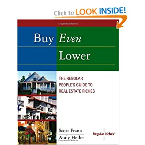 Buy Even Lower: The Regular People's Guide to Real Estate Riches (Regular Riches) Scott Frank and Andy Heller
