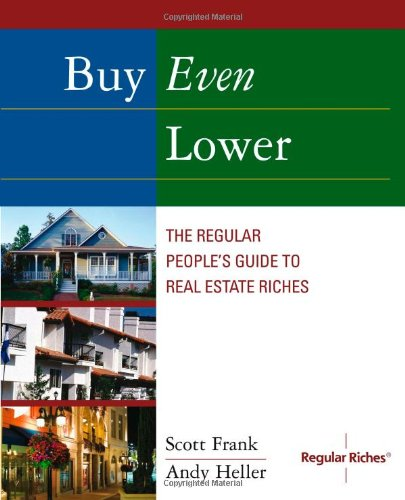 Read Online Buy Even Lower: The Regular People's Guide to Real Estate Riches (Regular Riches) pdf epub