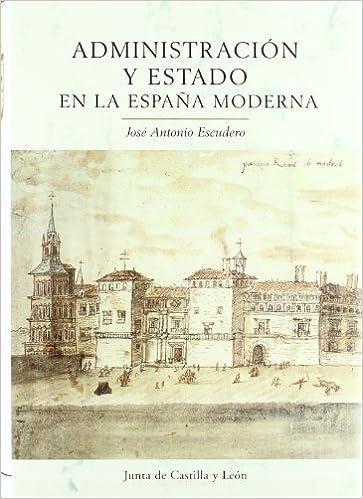 ADMINISTRACION Y ESTADO ESPAÑA MODERNA: Amazon.es: Escudero: Libros