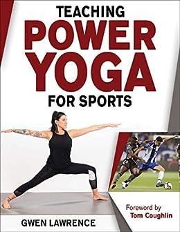 Amazon.com: Teaching Power Yoga for Sports eBook: Gwen Marie ...