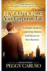 Revolutionize Your Corporate Life: A Simple Guide to Leadership, Balance, and Success in Your Business Paperback