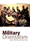 Book cover for Military Orientalism: Eastern War Through Western Eyes
