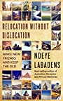 Relocation Without Dislocation: Make New friends and Keep The Old (Travels and Adventures of Ndeye Labadens Book 2)