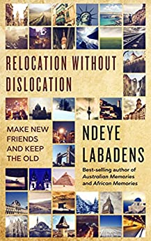 Relocation Without Dislocation: Make New friends and Keep The Old (Travels and Adventures of Ndeye Labadens Book 2) by [Labadens, Ndeye]