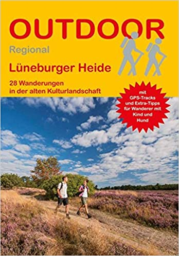 Lüneburger Heide: 28 Wanderungen in der alten Kulturlandschaft