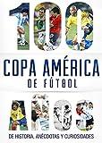 Copa América de fútbol.: 100 años de historia, anécdotas y curiosidades (Spanish Edition)