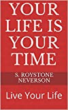 YOUR LIFE IS YOUR TIME: Live Your Life