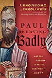 Paul Behaving Badly: Was the Apostle a