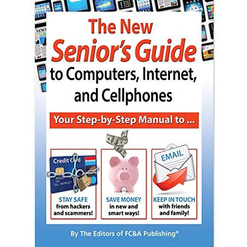 The New Senior's Guide to Computers, Internet, and Cellphones