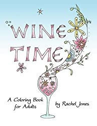 Wine Time Coloring Book: A Stress Relieving Coloring Book For Adults, Filled With Whimsy And Wine (Whimsical Refreshments) (Volume 1)