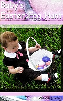 Baby's Easter Egg Hunt: A Picture Book (Mama Young's Picture Books 5) by [Young, Mama]