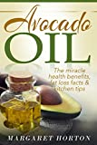 Avocado Oil: The miracle health benefits, fat loss facts & kitchen tips...