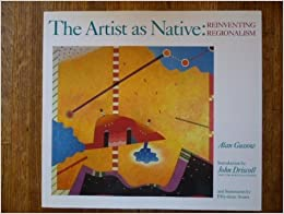 The Artist As Native: Reinventing Regionalism by Alan Gussow (1993-10-01)