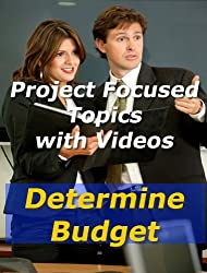 Project: Determine Budget (Project Management Focused Topics Book 17)