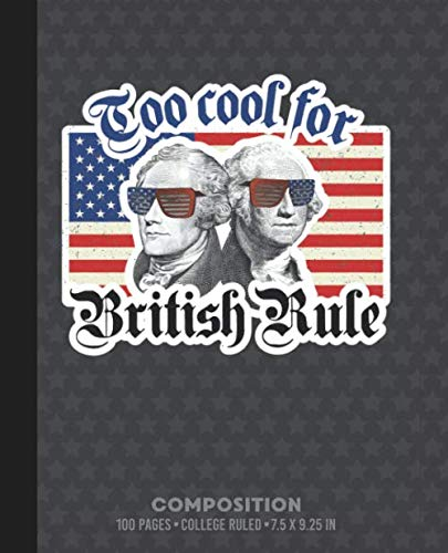 Too cool for British Rule: COLLEGE RULE School Notebook or Journal. Book with Alexander Hamilton and George Washington Over the American Flag