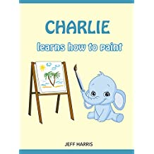 Books For Kids : Charlie The Smart Elephant learns how to paint (FREE BONUS) (Bedtime Stories for Kids Ages 2 - 10) (Books for kids, Children's Books, ... Books for Kids age 2-10, Beginner Readers)