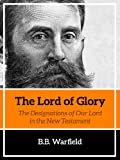 The Lord of Glory: The Designations of Our Lord in the New Testament