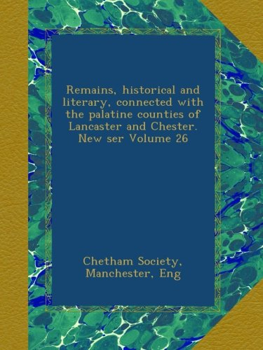 Remains, historical and literary, connected with the palatine counties of Lancaster and Chester. New ser Volume 26 pdf epub