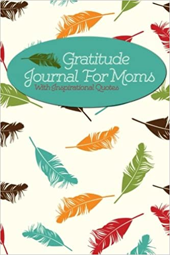 Gratitude Journal For Moms With Inspirational Quotes A 5 Minute
