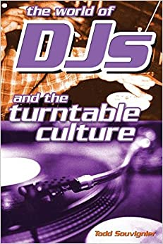 The World of DJs: And the Turntable Culture