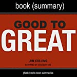 Summary of Good to Great by Jim Collins: Why Some Companies Make the Leap...and Others Don't | FlashBooks Book Summaries