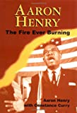img - for Aaron Henry: The Fire Ever Burning (Margaret Walker Alexander Series in African American Studies) book / textbook / text book