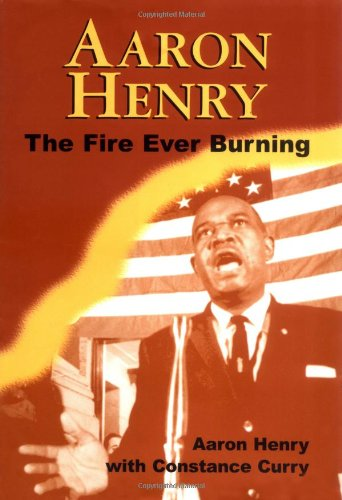 Search : Aaron Henry: The Fire Ever Burning (Margaret Walker Alexander Series in African American Studies)