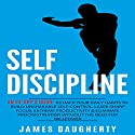 Self-Discipline: An Ex-SPY's Guide to Hack Your Daily Habits to Build Unshakable Self-Control Audiobook by James Daugherty Narrated by Tom Taverna