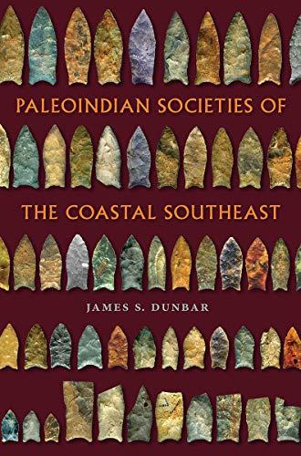 (Paleoindian Societies of the Coastal Southeast (Florida Museum of Natural History: Ripley P. Bullen Series) )