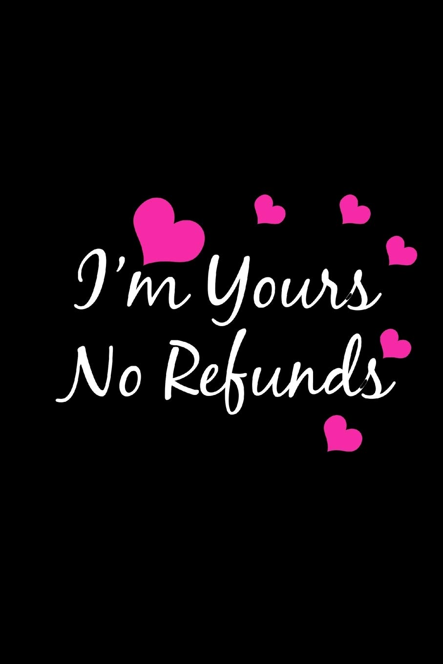 I M Yours No Refunds Funny Gag Gifts For Boyfriend Birthday Gifts Unique Christmas Gift Ideas For Husband Small Lined Notebook Press Magical Elf Starlight 9781712688168 Amazon Com Books