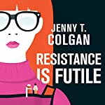 Resistance Is Futile | Jenny T. Colgan