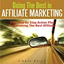Doing The Best In Affiliate Marketing: Your Step By Step Action Plan To Becoming The Best Affiliate Audiobook by Chris Kelly Narrated by  Cyrus