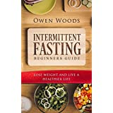 Intermittent Fasting For Beginners Guide: : Lose Weight In 30 Days , While Having The Food You Love